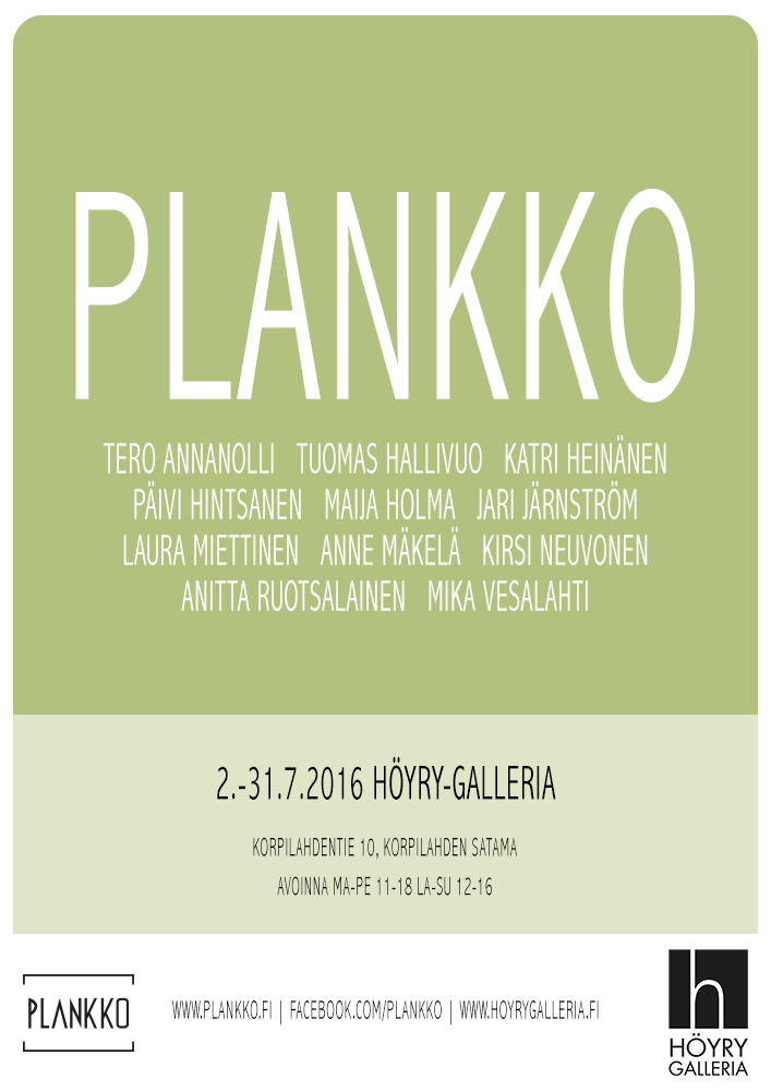 2.-31.7.2016 Plankko, Höyry-galleria, Korpilahti